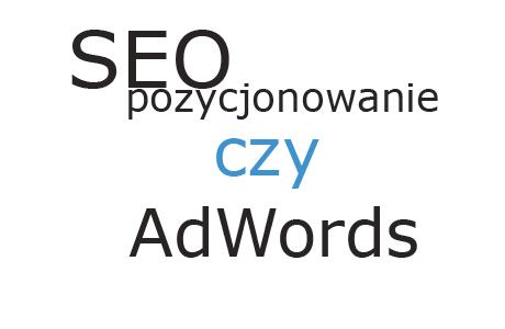 SEO Pozycjonowanie czy Adwords